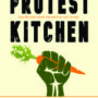Your Vegan Kitchen is a Protest Kitchen
